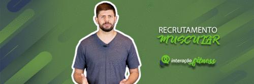 VÍDEO | RECRUTAMENTO MUSCULAR